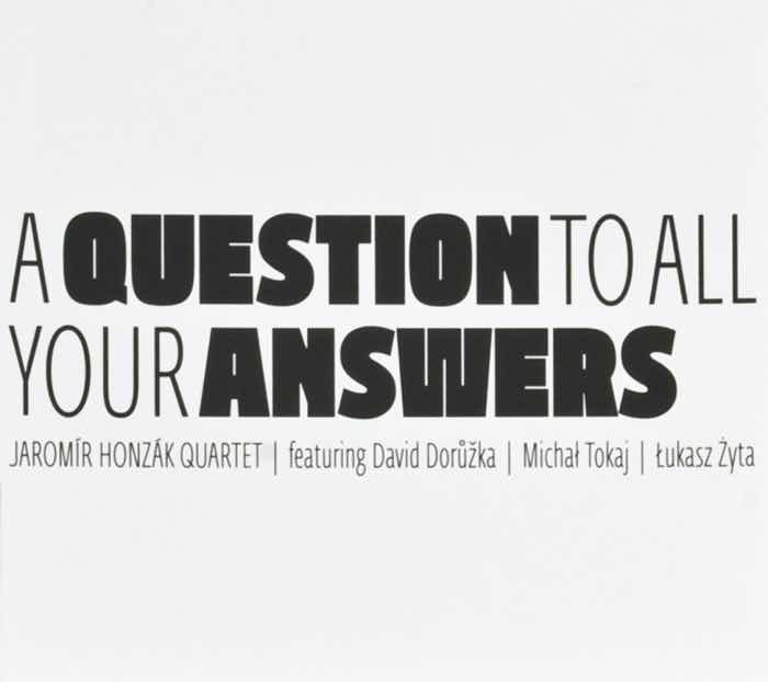 Album cover: A Question to All Your Answers | Jaromír Honzák Quartet